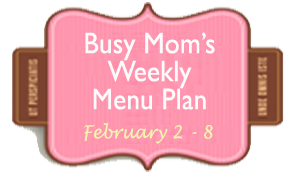 Busy Moms Weekly Meal Plan Feb 2 - 8